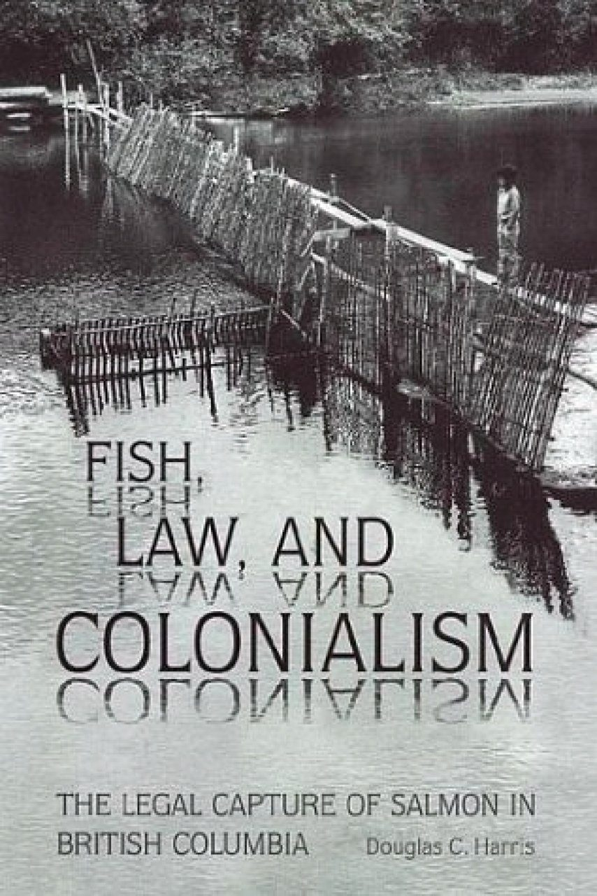 Fish, Law and Colonialism: The Legal Capture of Salmon in British Columbia