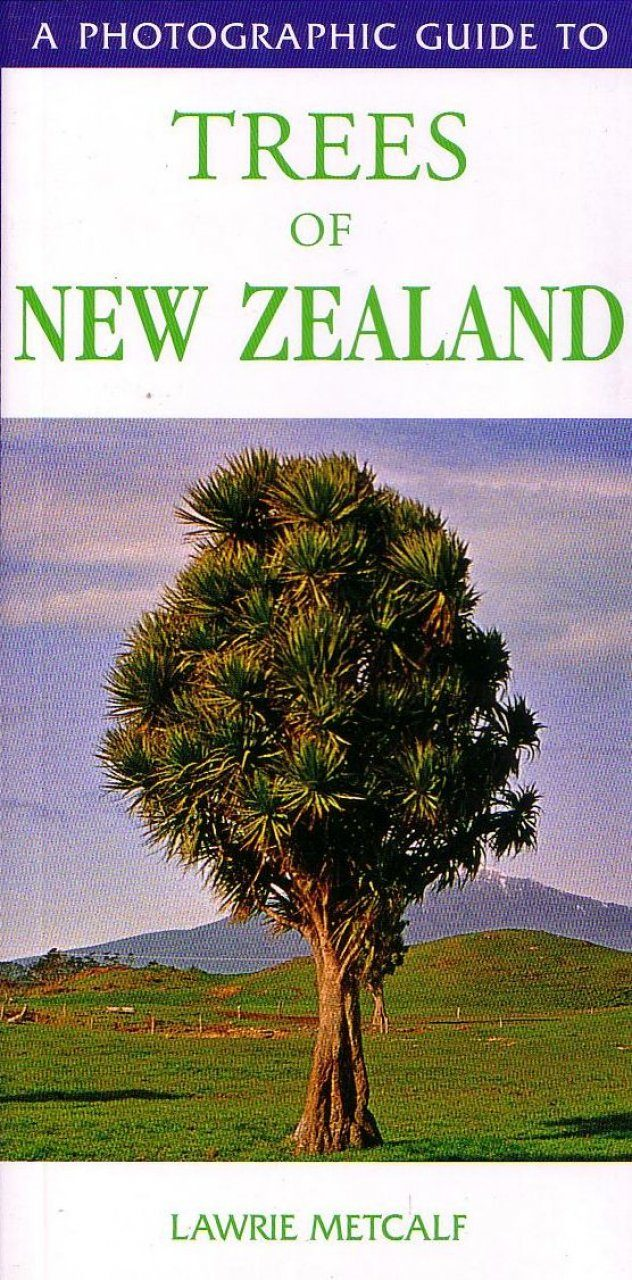A Photographic Guide to the Trees of New Zealand
