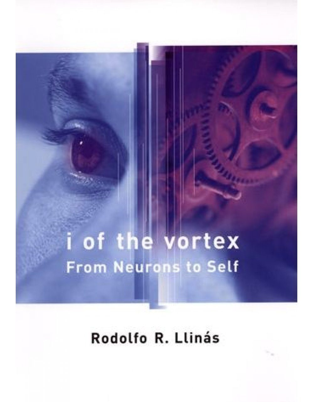 I of the Vortex: From Neurons to Self