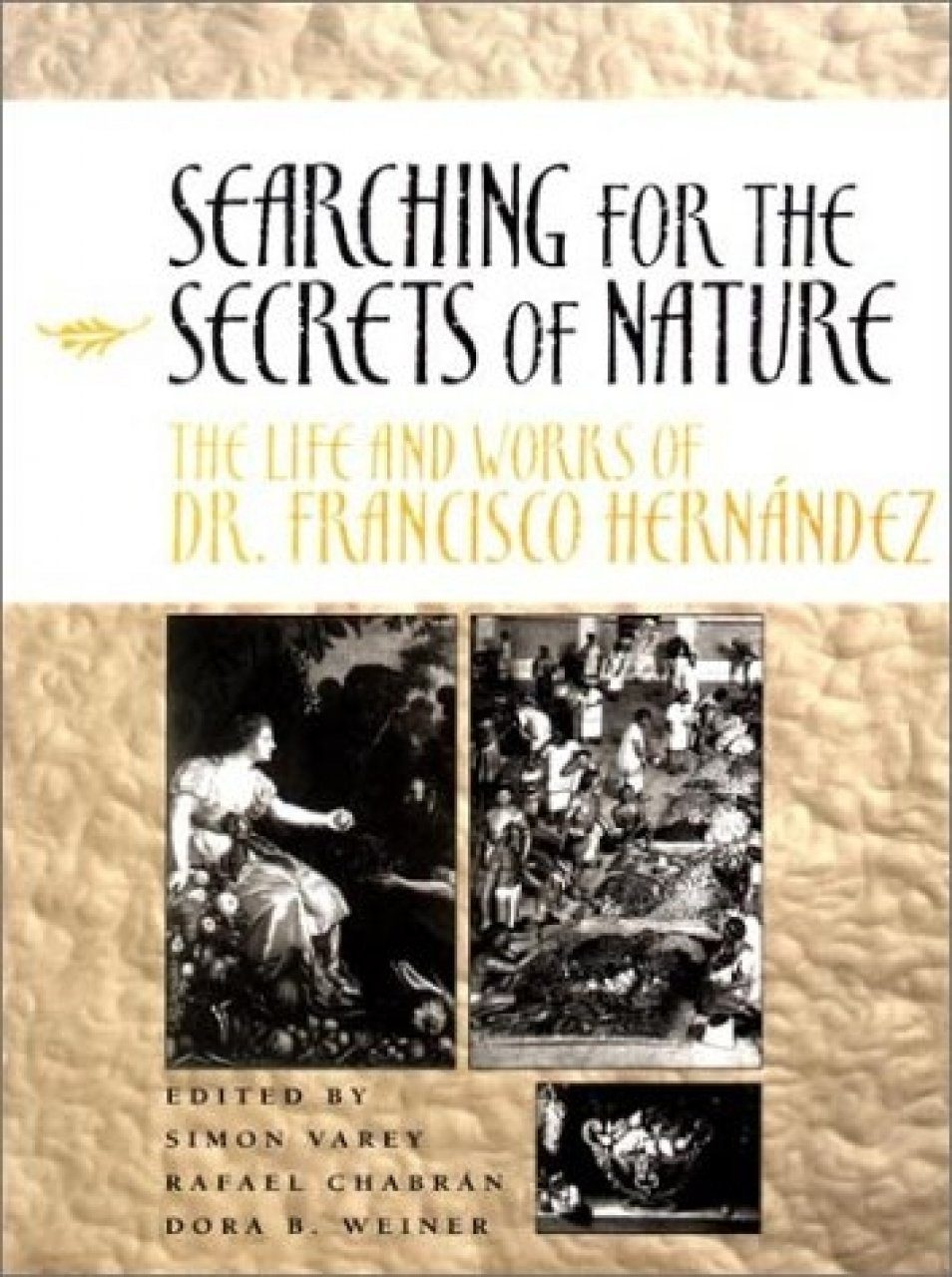 Searching for the Secrets of Nature: The Life and Works of Dr Francisco Hernandez