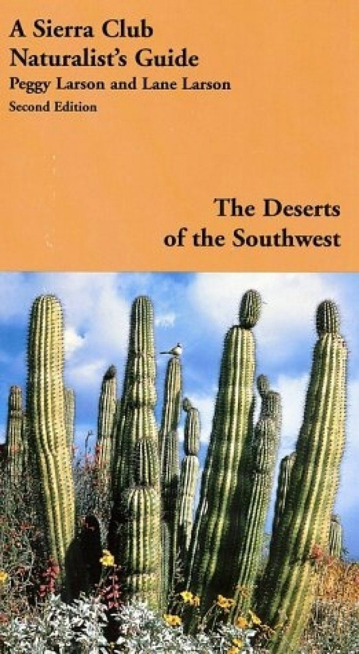 A Sierra Club Naturalist's Guide to the Deserts of the Southwest