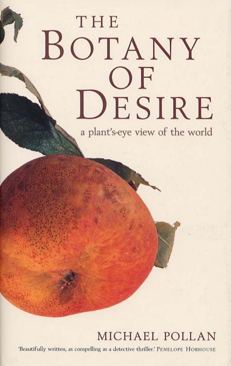 an analysis of the domestication of plants in michael pollans the botany of desire The botany of desire summary & study guide includes detailed chapter summaries and analysis quiz on the botany of desire by michael pollan plants have shaped.