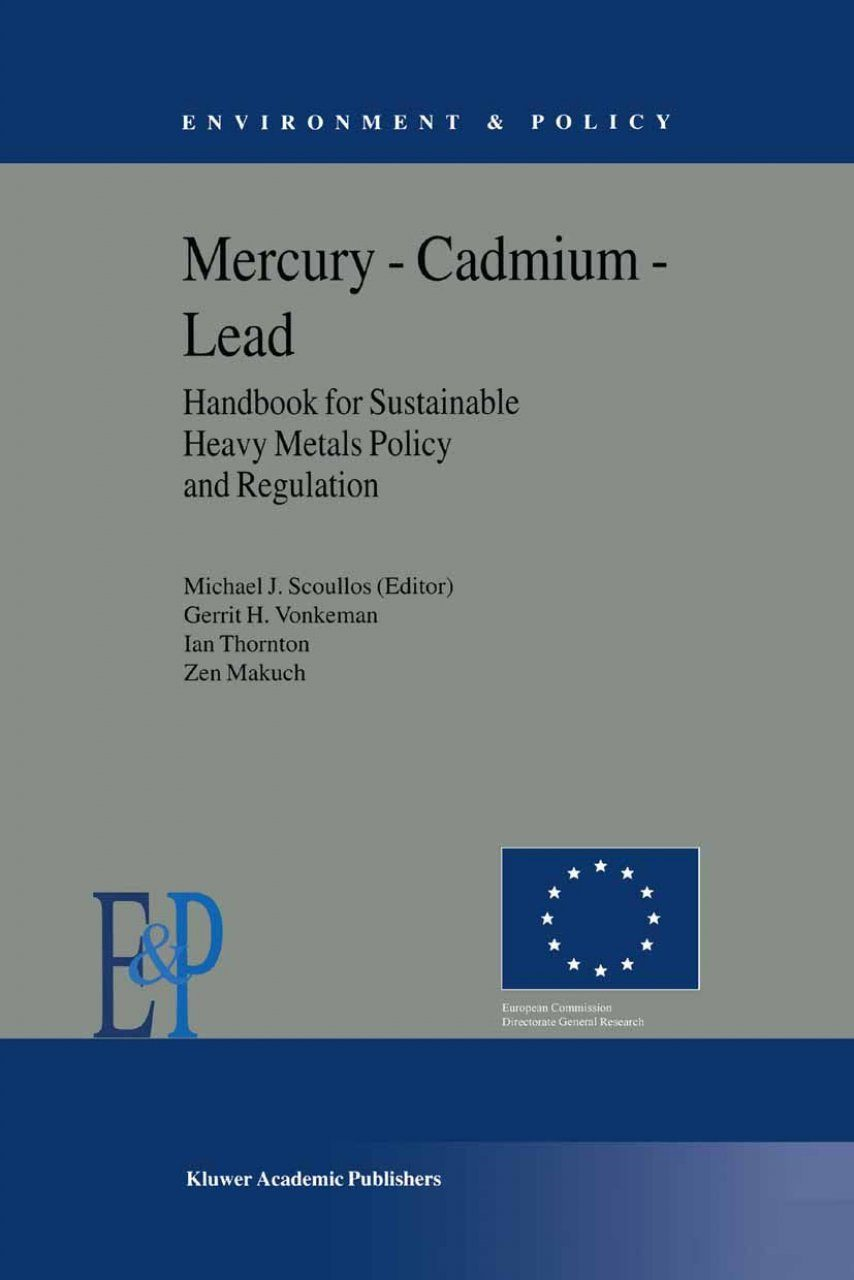 Mercury-Cadmium-Lead Handbook for Sustainable Heavy Metals Policy and Regulation