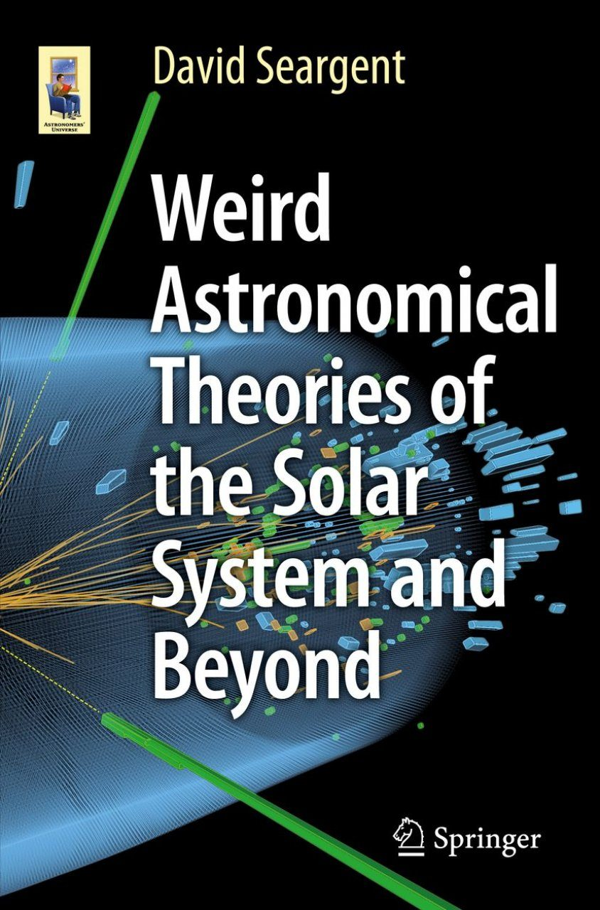 Weird Astronomical Theories of the Solar System and Beyond