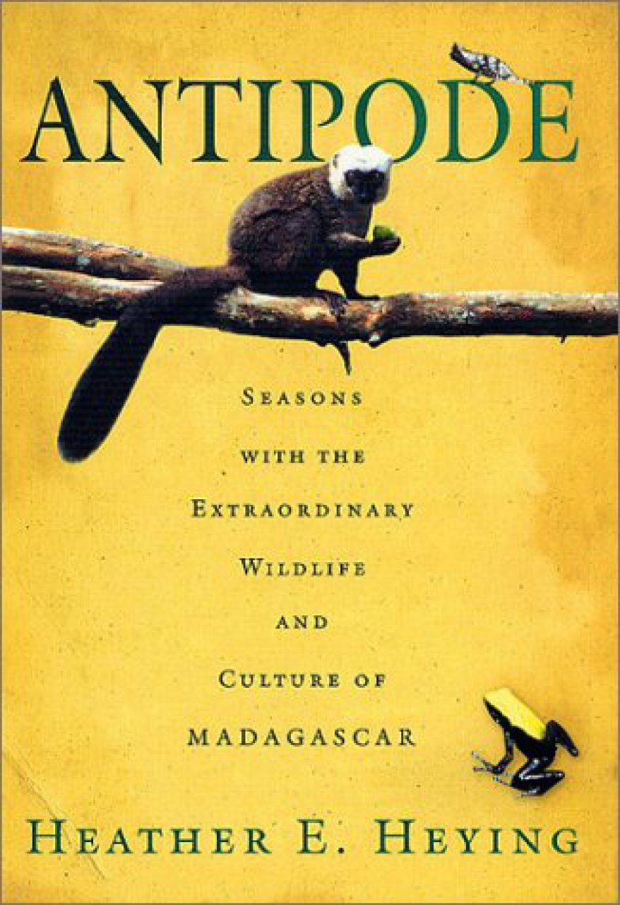 Antipode: Seasons with the Extraordinary Wildlife and Culture of Madagascar