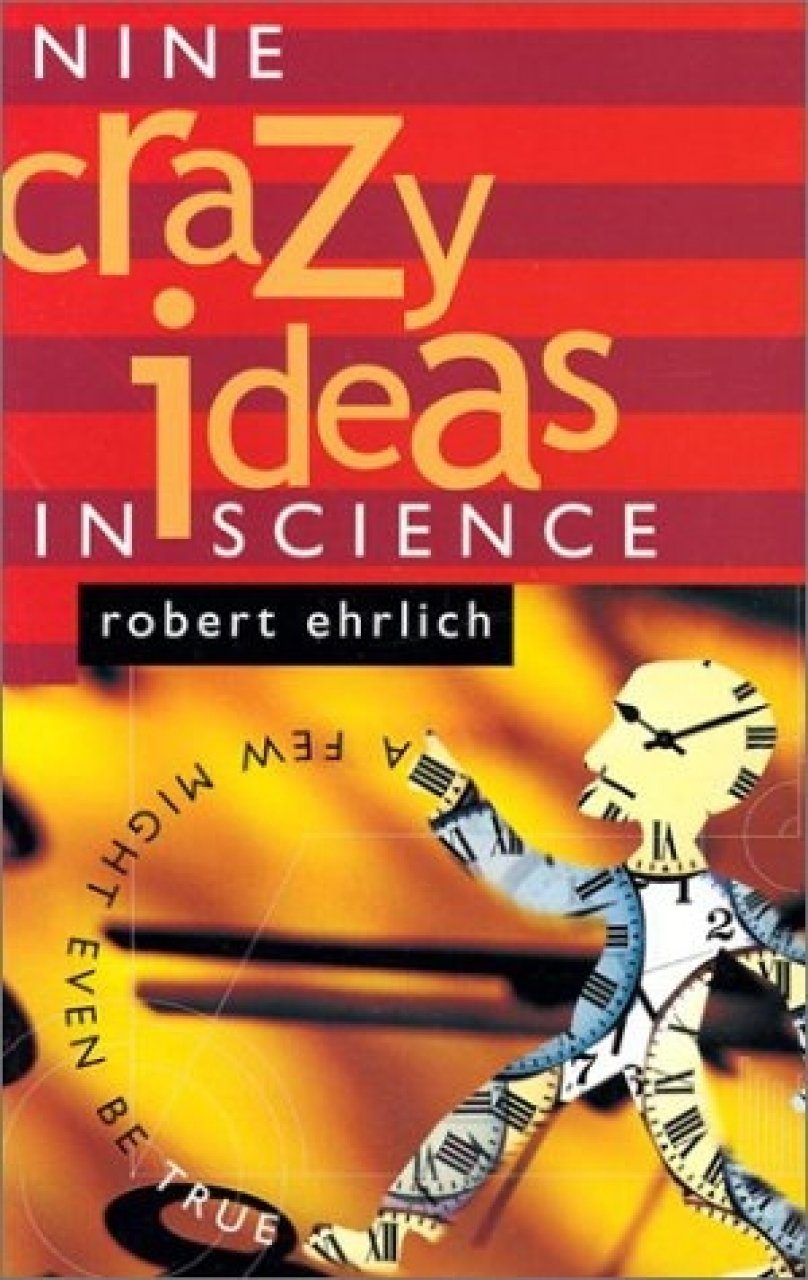 Nine Crazy Ideas in Science
