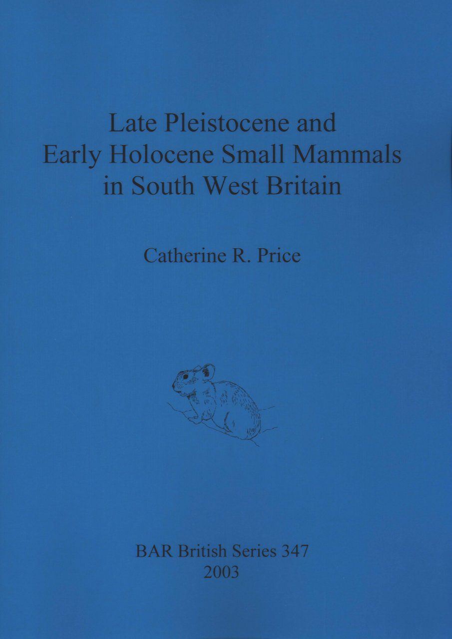 Late Pleistocene and Early Holocene Small Mammals in South West Britain