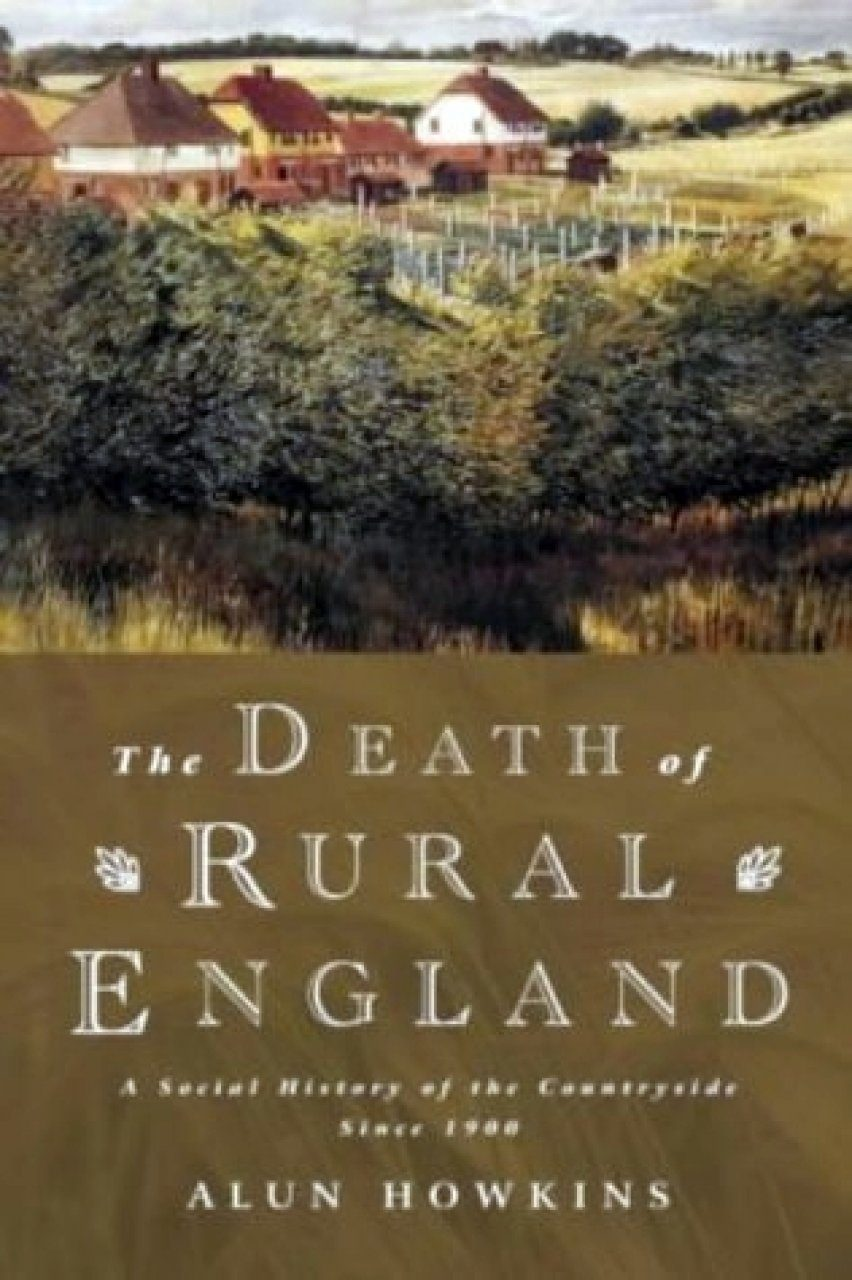 The Death of Rural England: A Social History of the Countryside Since 1900