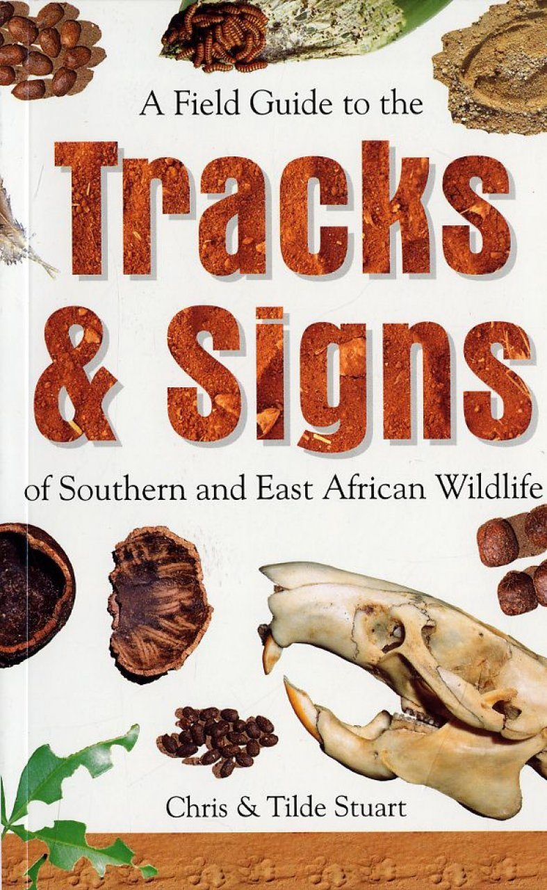 Field Guide to the Tracks and Signs of Southern and East African Wildlife