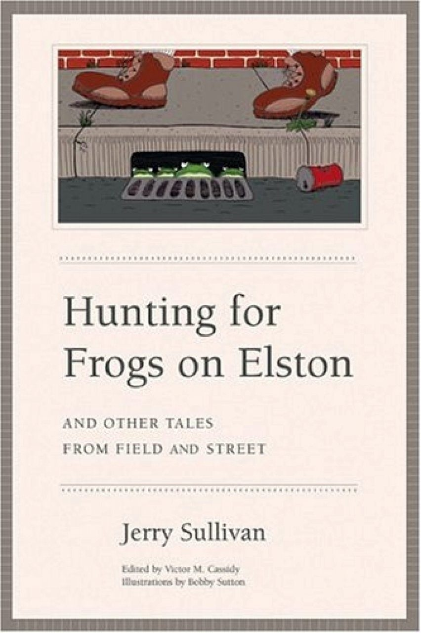 Hunting for Frogs on Elston, and Other Tales from Field and Street