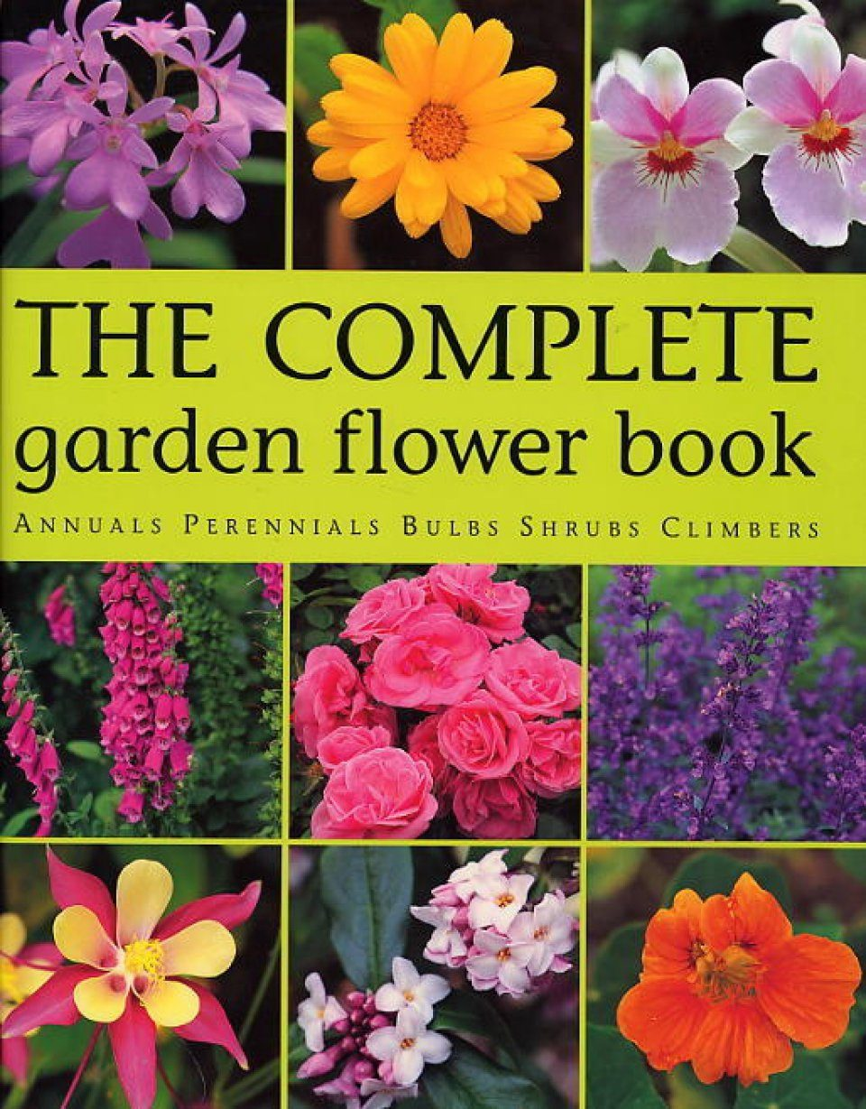 The Complete Garden Flower Book Annuals Perennials Bulbs Shrubs