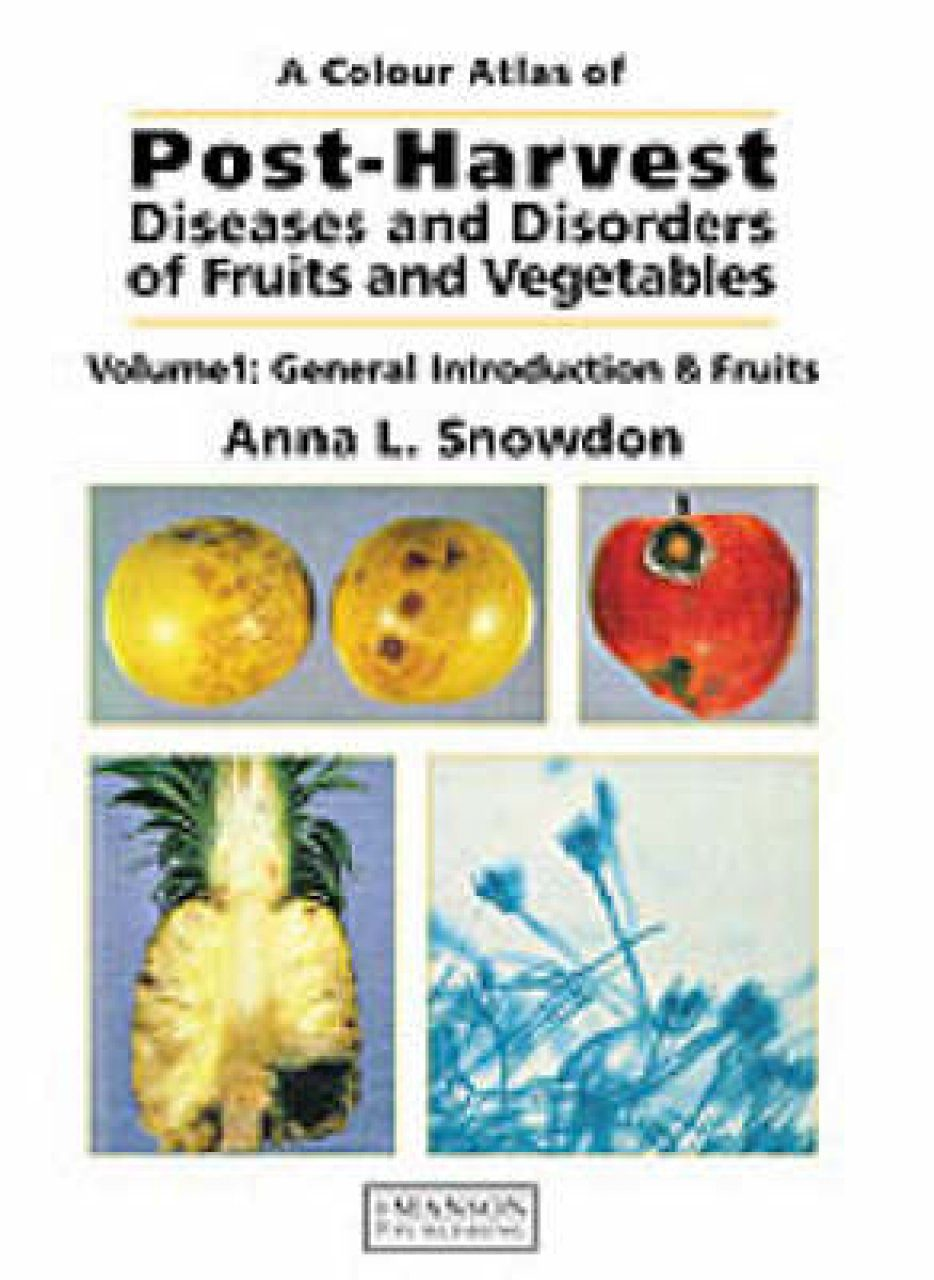 A Colour Atlas of Post-Harvest Diseases of Fruits and Vegetables, Volume 1: General Introduction & Fruits
