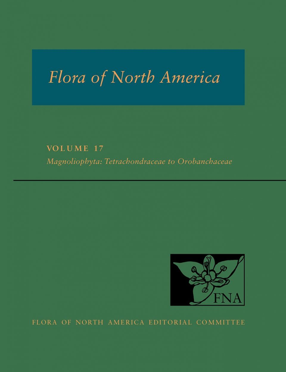 Flora of North America North of Mexico, Volume 17: Magnoliophyta: Tetrachondraceae to Orbobanchaceae
