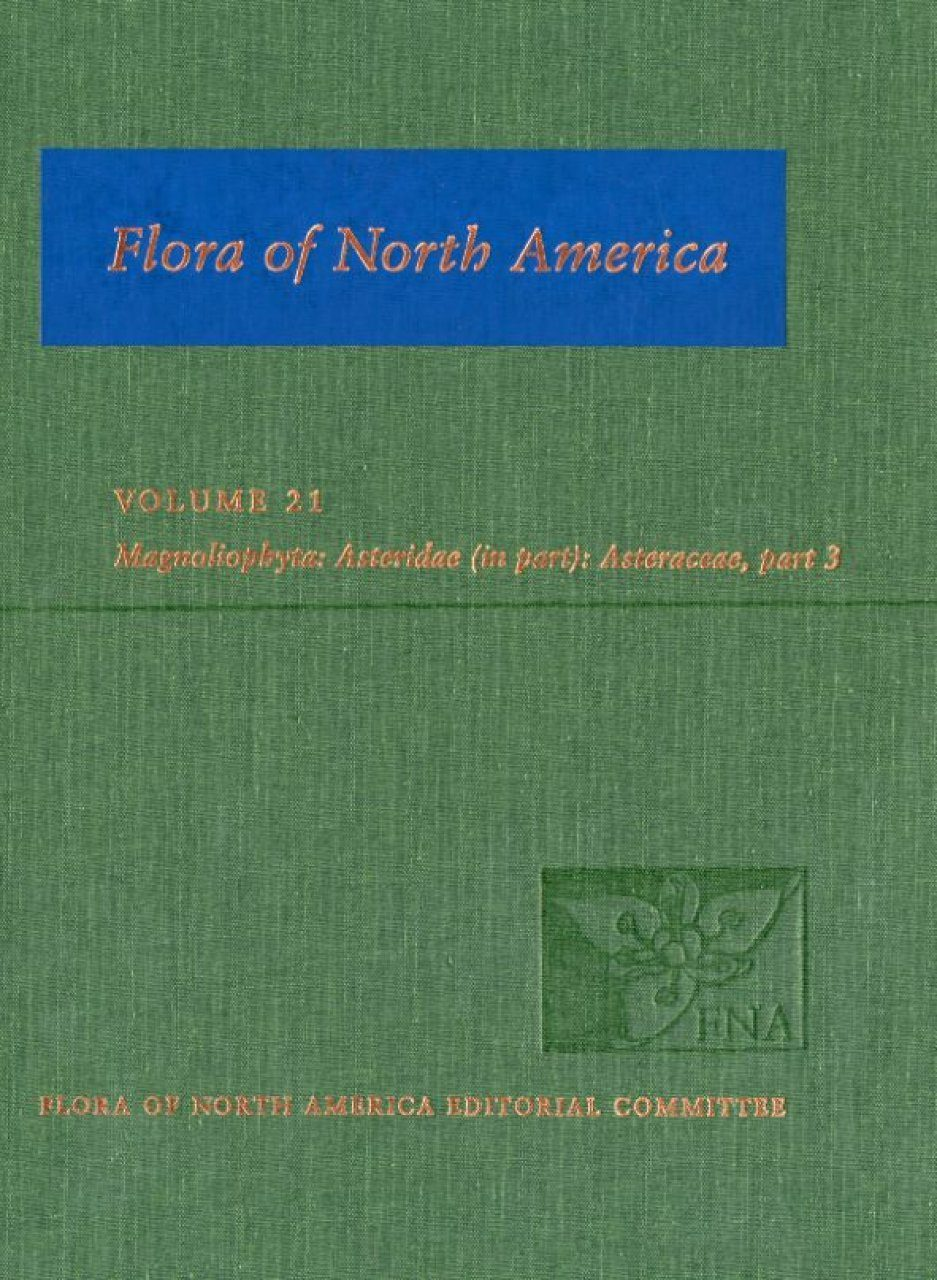 Flora of North America North of Mexico, Volume 21: Magnoliophyta: Asteridae, Part 8: Asteraceae, Part 3, Asterales, Part 3 (Aster order)