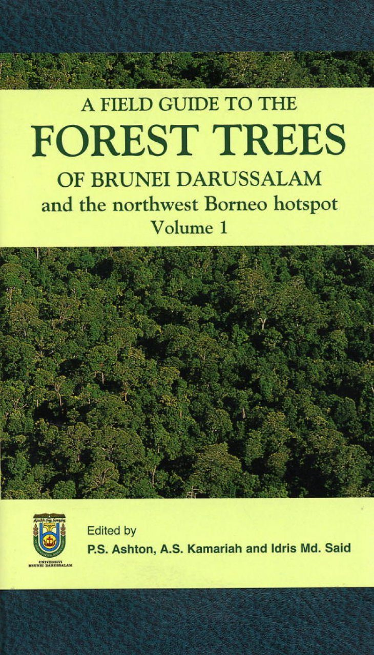 A Field Guide to the Forest Trees of Brunei Darussalam, and the North West Borneo Hotspot, Volume 1