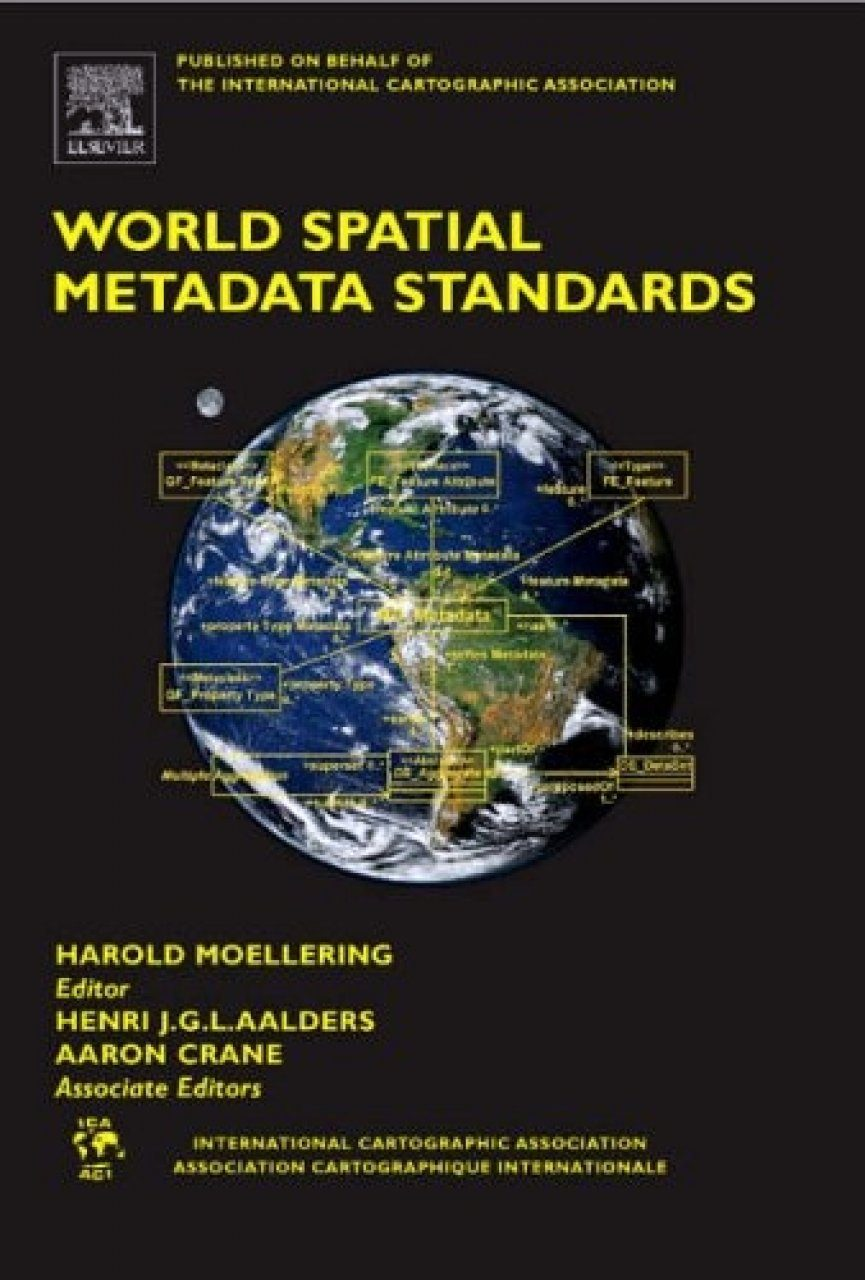 World Spatial Metadata Standards: Scientific and Technical Characteristics, and Full Descriptions With Crosstable