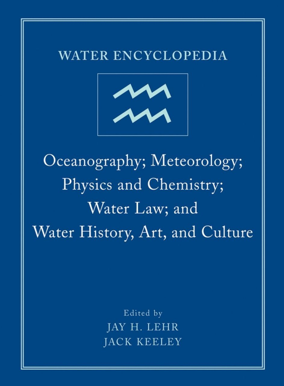 Water Encyclopedia: Oceanography, Meteorology, Physics and Chemistry, Water Law, and Water History, Art, and Culture