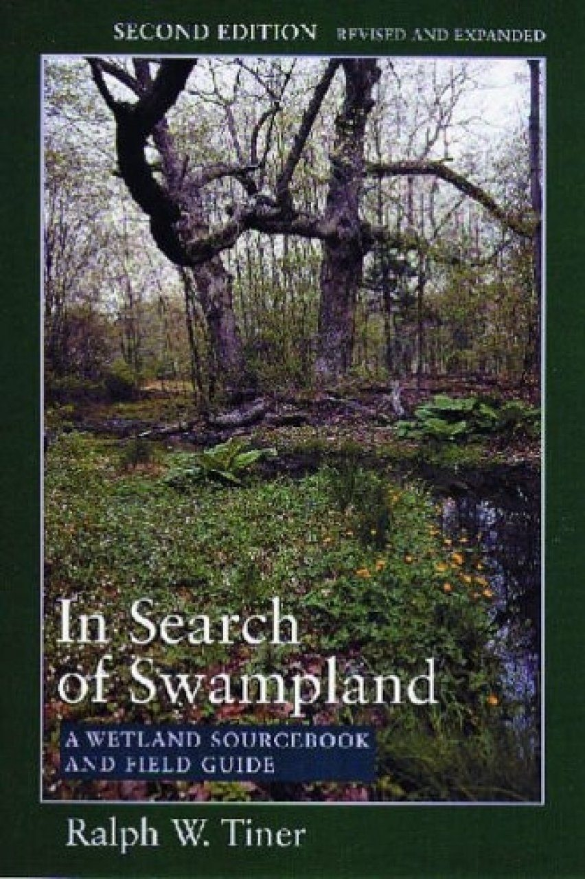 In Search of Swampland: A Wetland Sourcebook and Field Guide