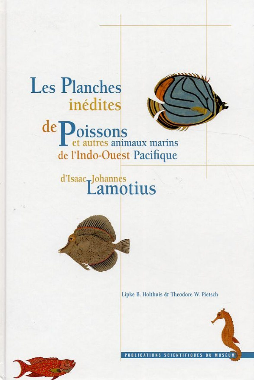 Les Planches Inédites de Poisson et Autres Animaux Marins de l'Indo-Ouest Pacifique d'Isaac Johannes Lamotius / The Unpublished Plates of Fish and Other Marine Animals of the Indo-West Pacific of Isaac Johannes Lamotius