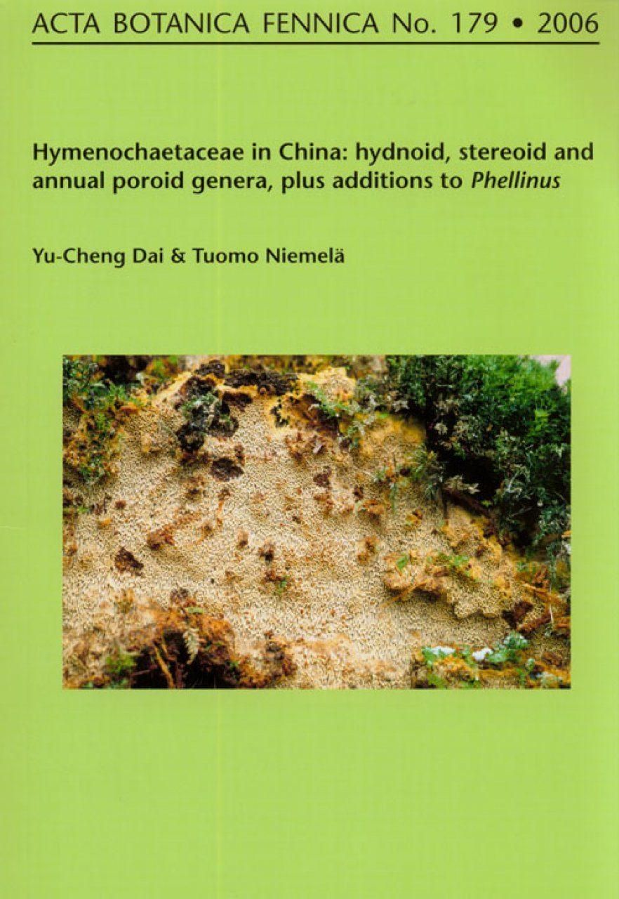 Acta Botanica Fennica, Vol. 179: Hymenochaetaceae in China: Hydnoid, Stereoid and Annual Poroid Genera, Plus Additions to Phellinus