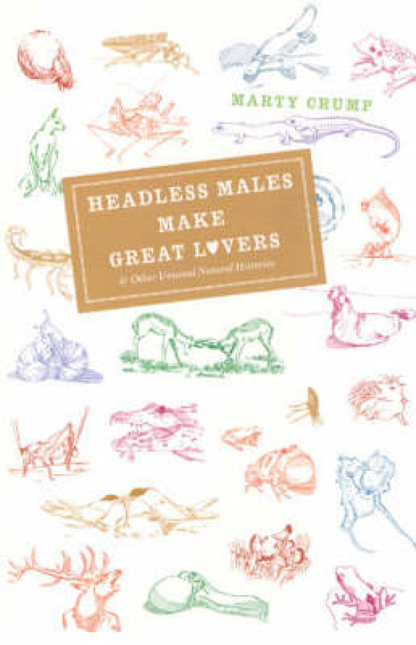 Headless Males Make Great Lovers and Other Unusual Natural Histories