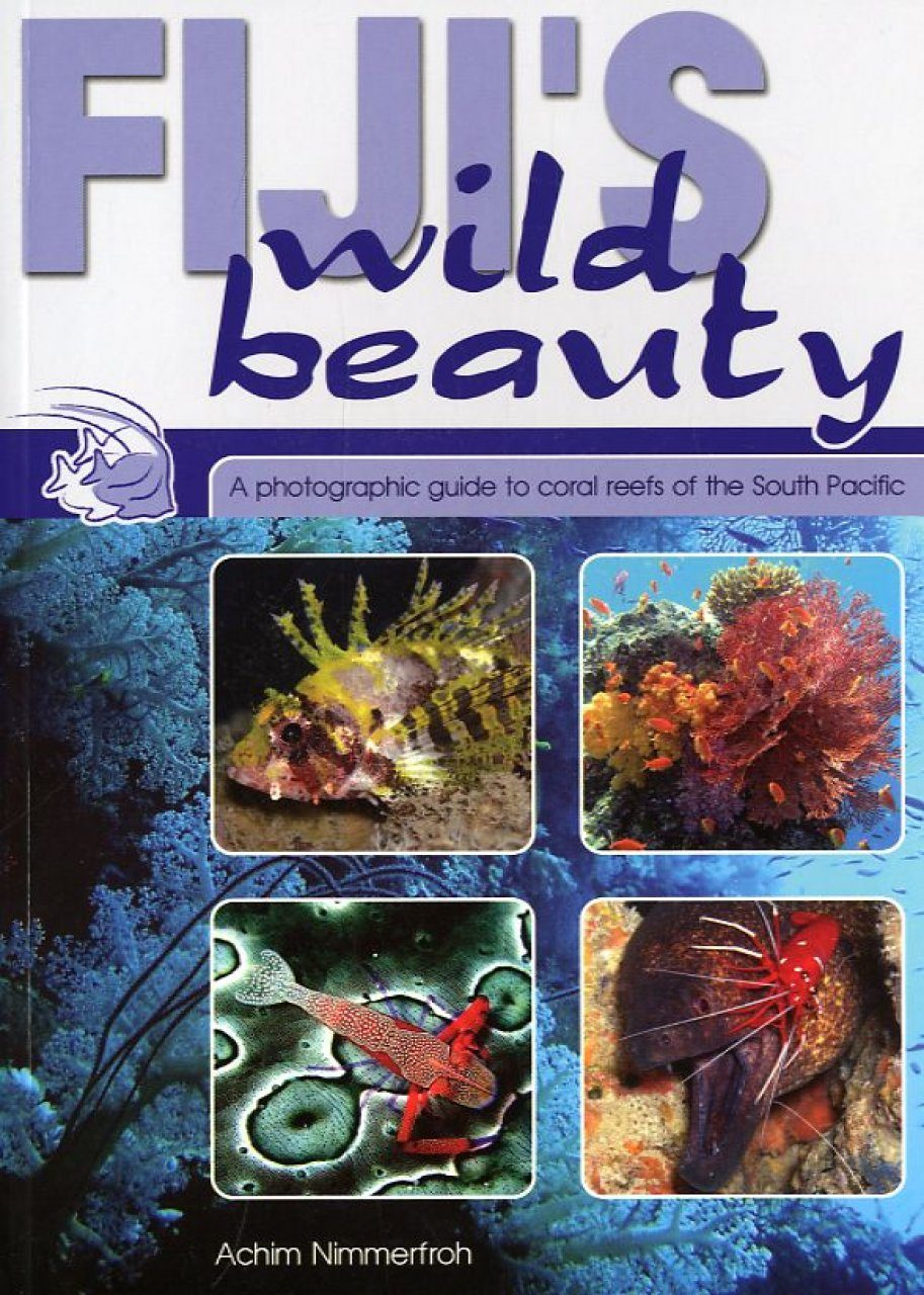 Fijis Wild Beauty A Photographic Guide To Coral Reefs Of The South Pacific
