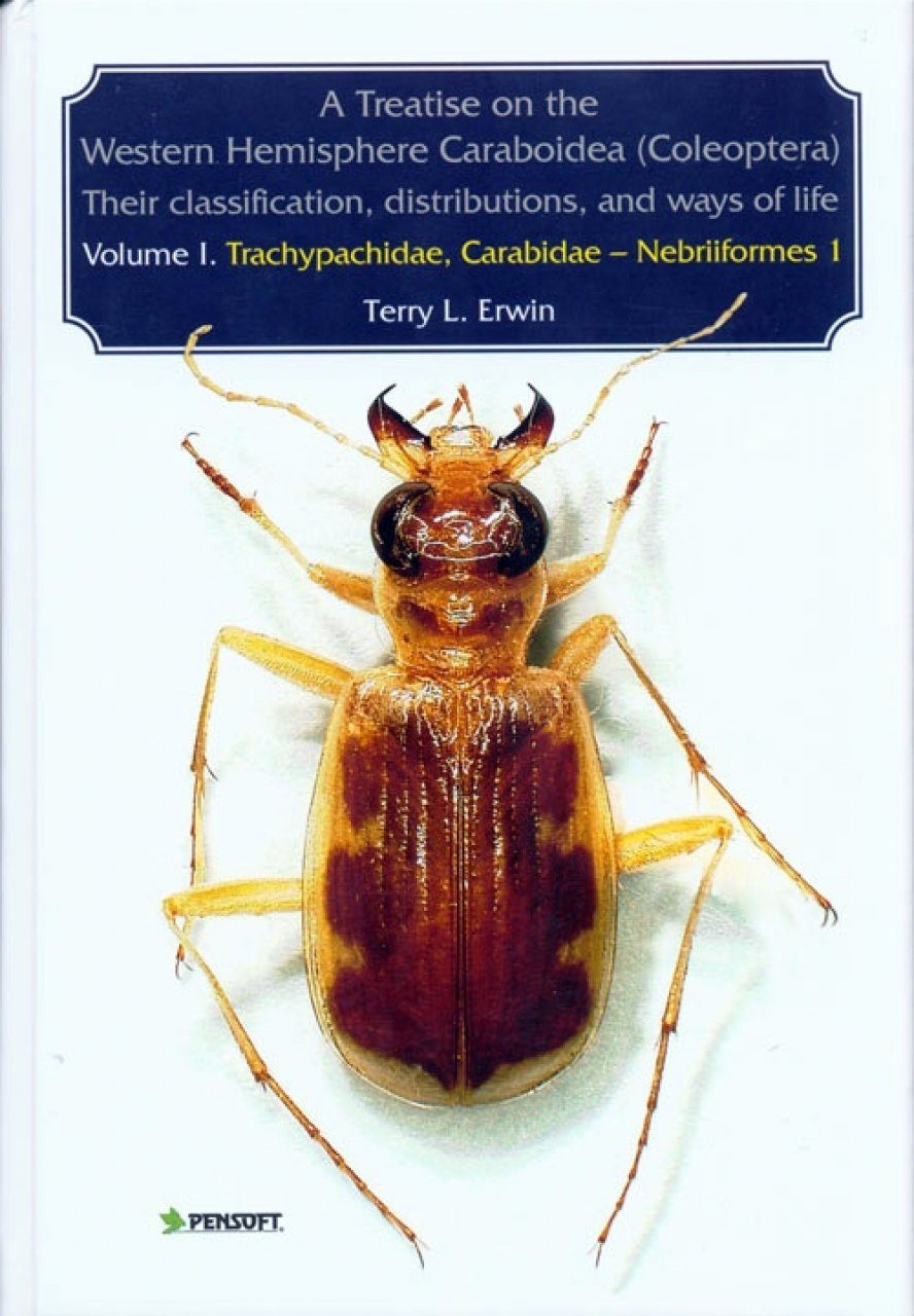 A Treatise on the Western Hemisphere Caraboidea (Coleoptera), their Classification, Distributions, and Ways of Life - Volume 1.