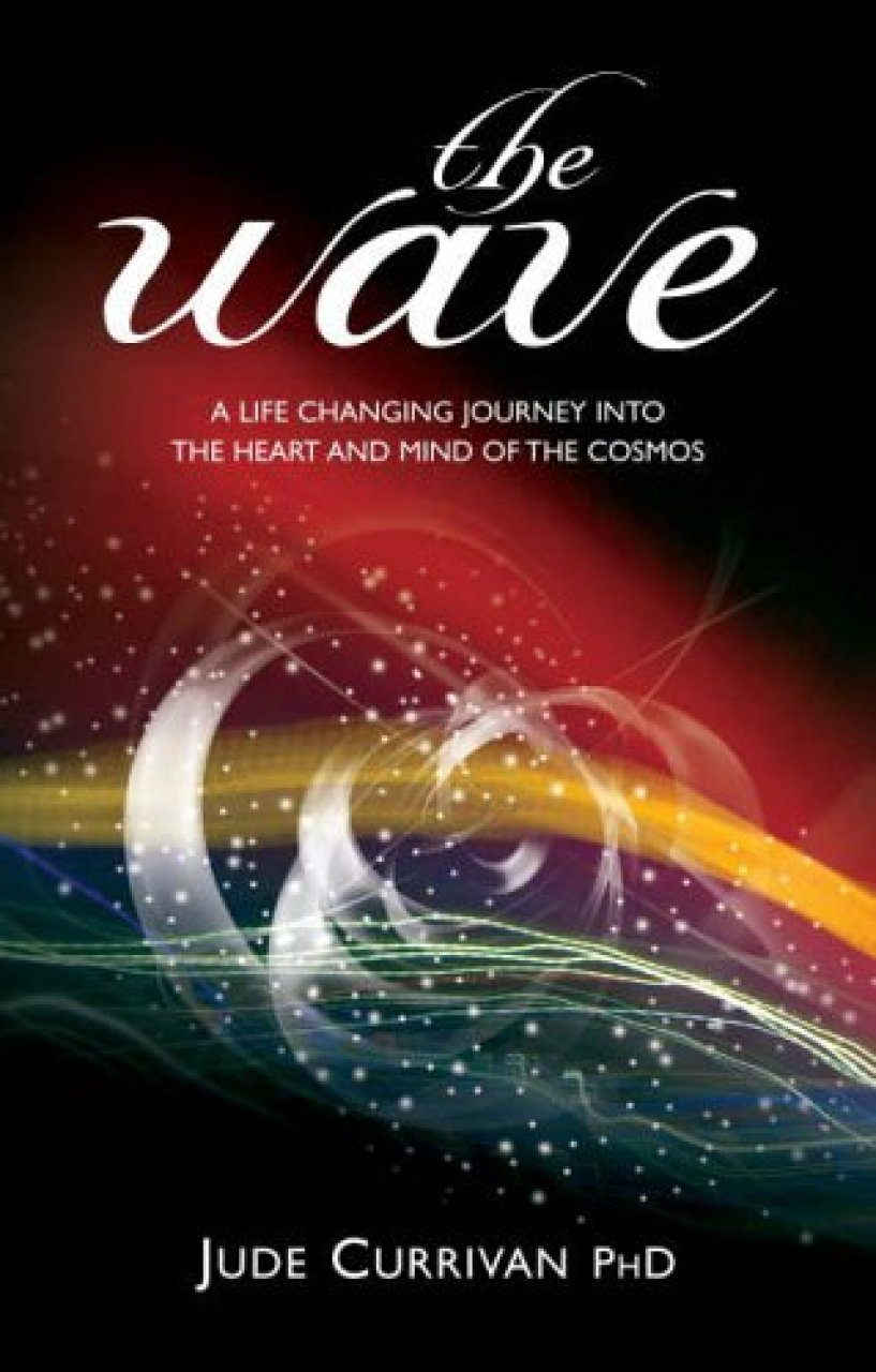 The Wave: A Life Changing Journey into the Heart and Mind of the Cosmos
