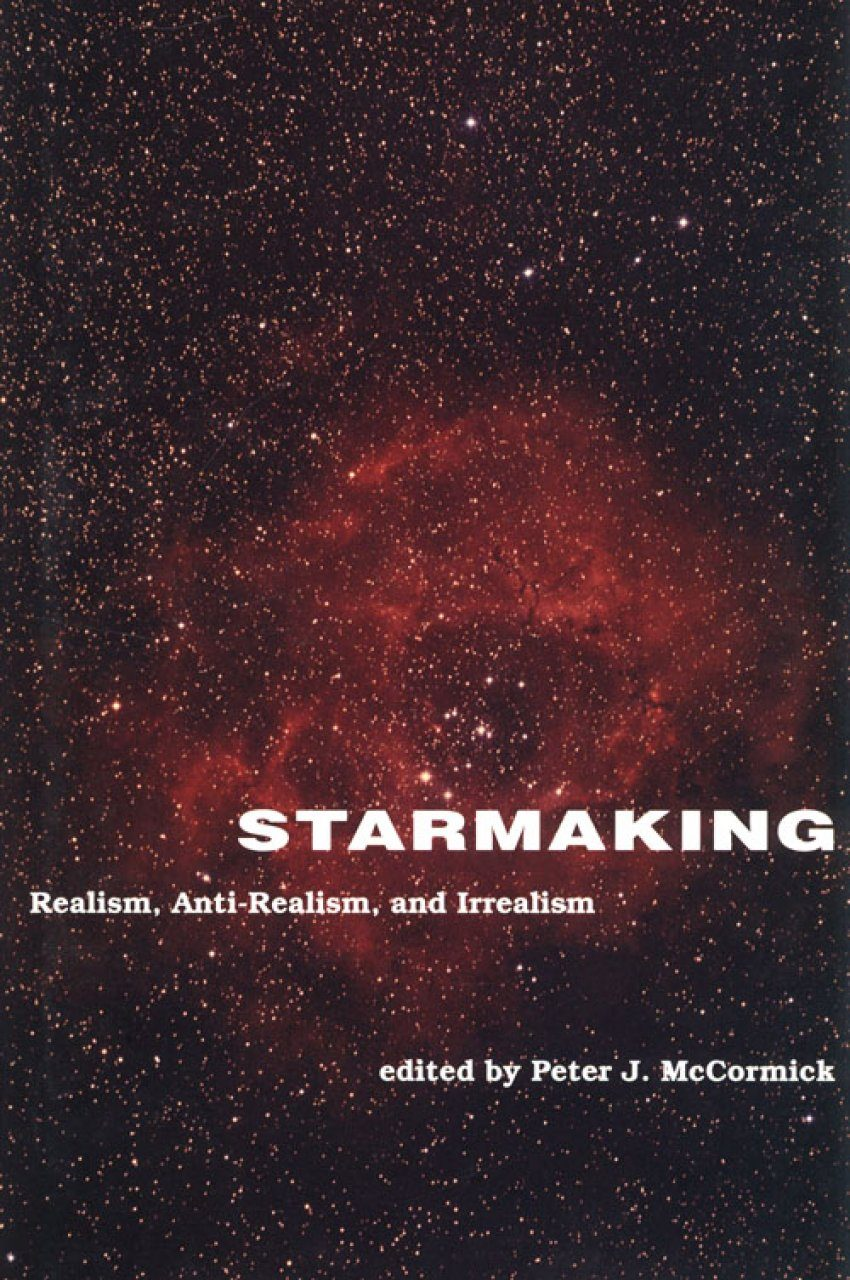 Starmaking: Realism, Anti-Realism, and Irrealism