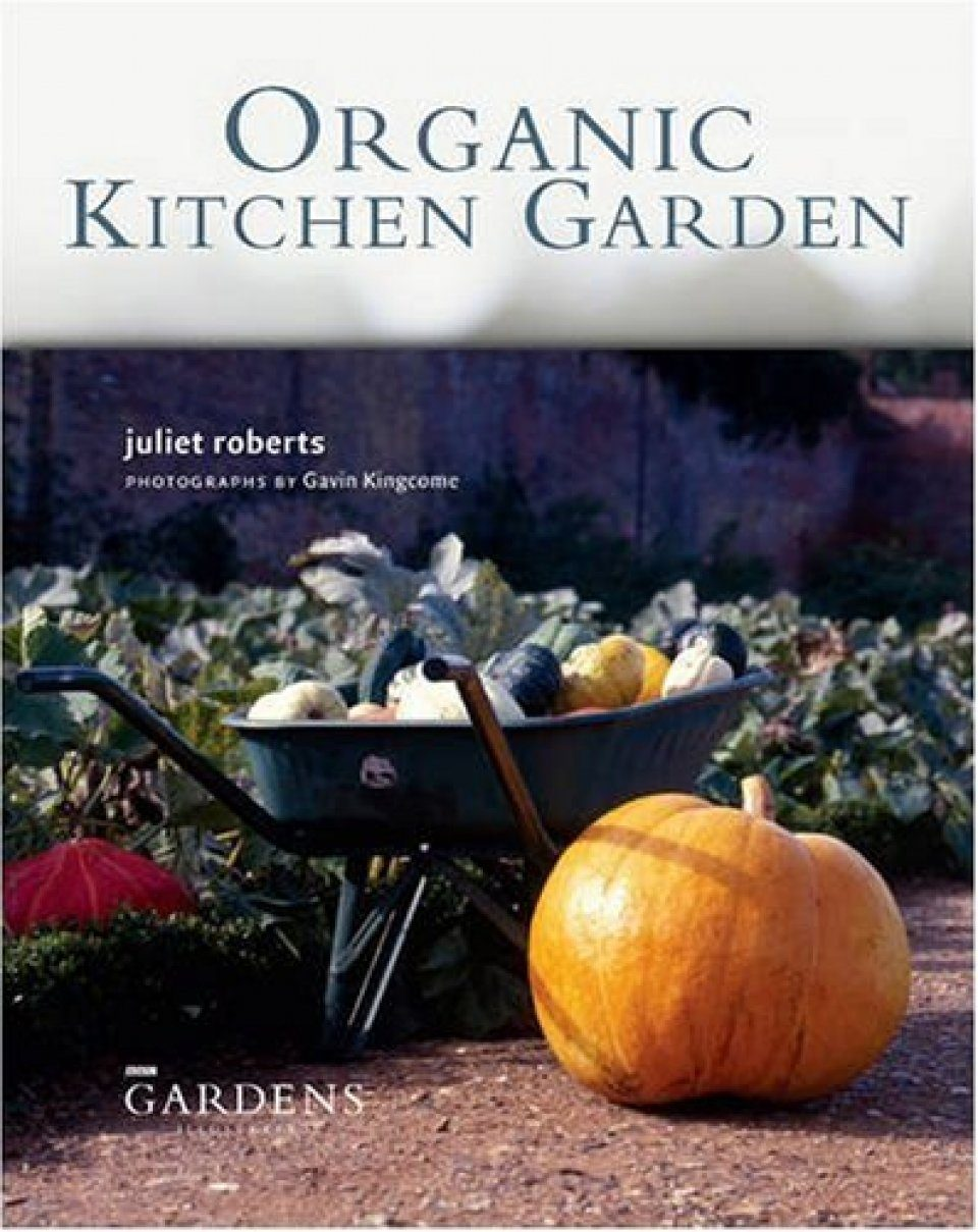 organic kitchen garden organic kitchen garden juliet nhbs book shop 1227