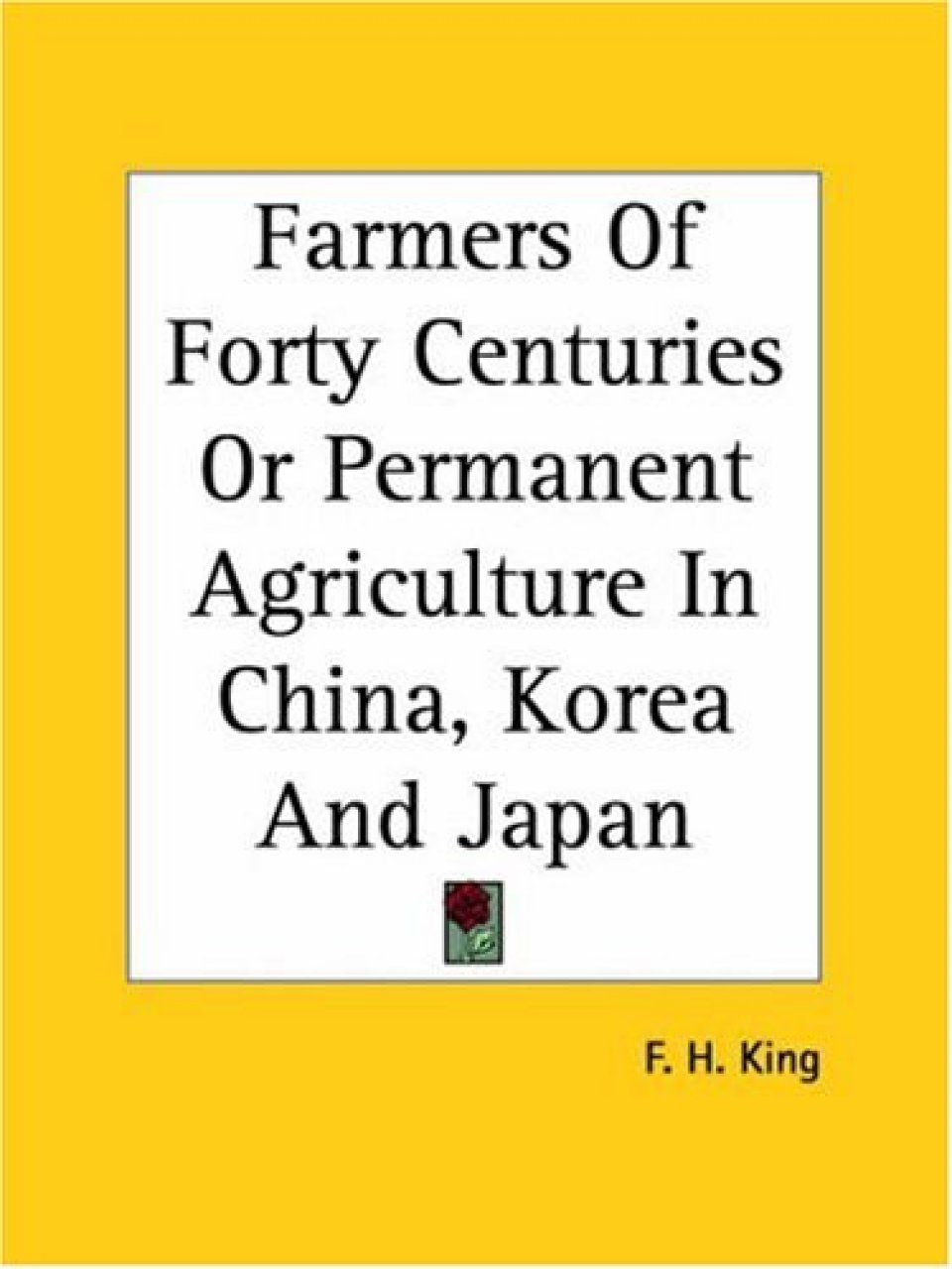 Farmers of Forty Centuries: Permanent Agriculture in China, Korea, Japan