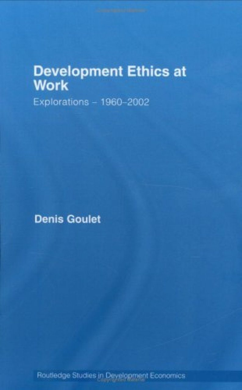 Development Ethics at Work: Explorations- 1960-2002
