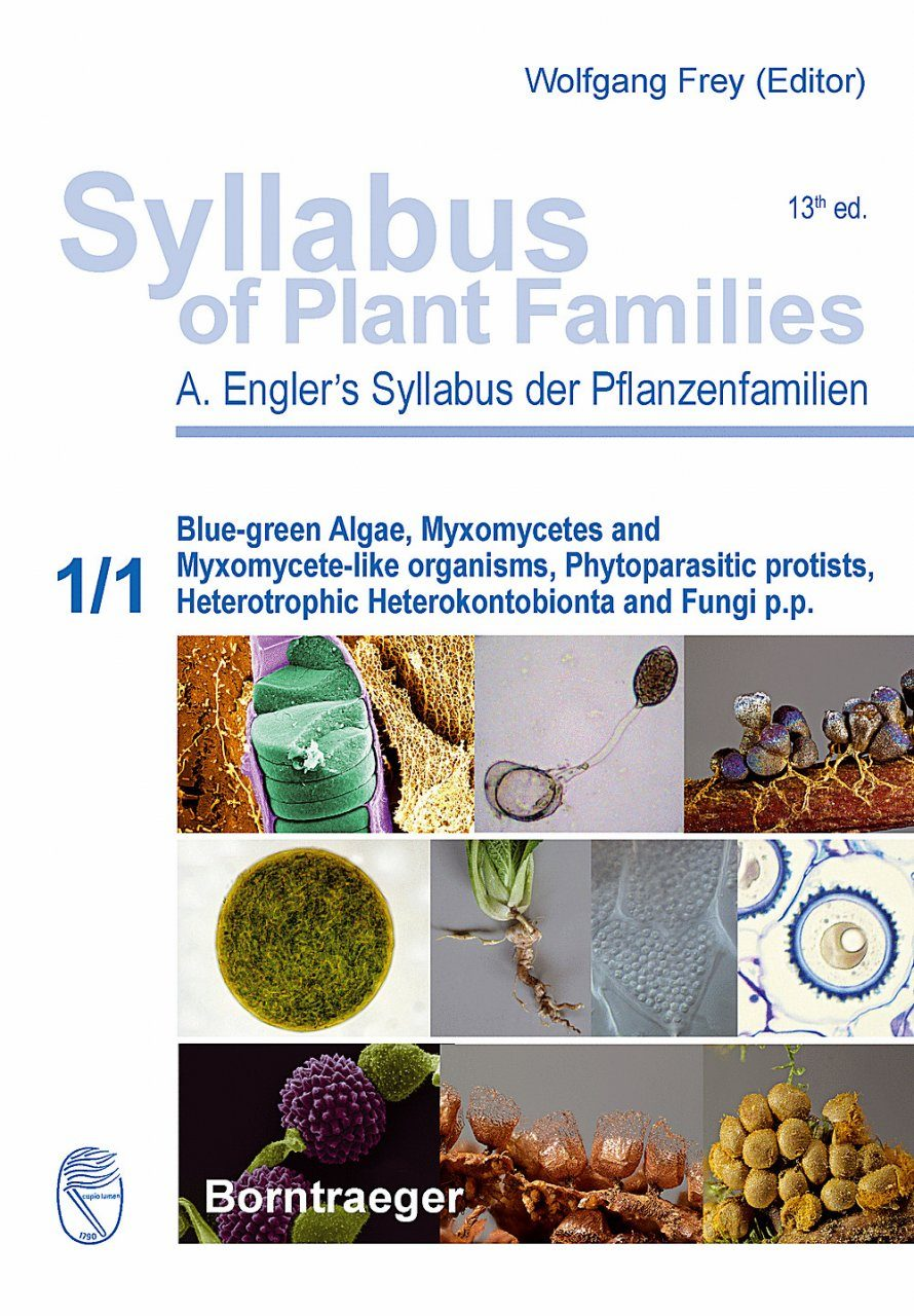 Syllabus of Plant Families, Volume 1, Part 1: Blue-Green Algae, Myxomycetes and Myxomycete-Like Organisms, Phytoparasitic Protists, Heterotrophic Heterokontobionta and Fungi p.p.