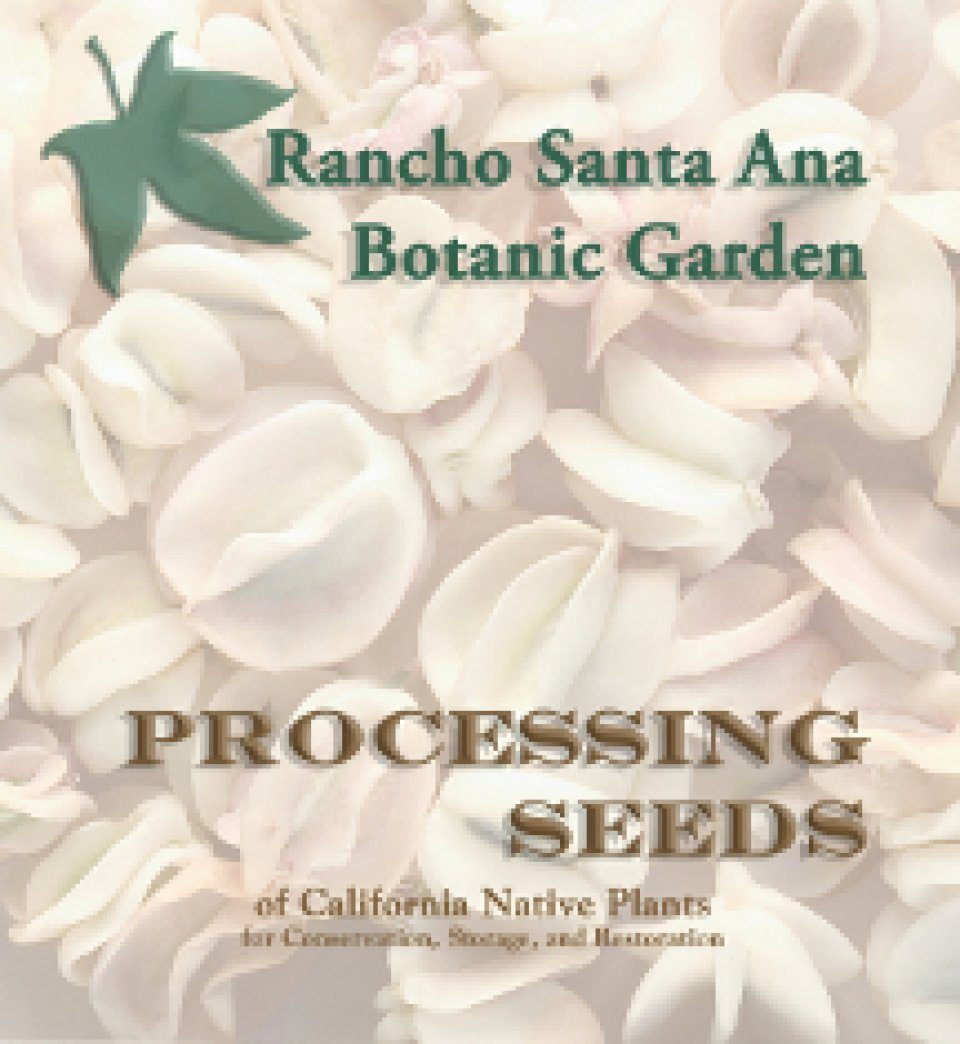 Processing Seeds of California Native Plants for Conservation, Storage, and Restoration