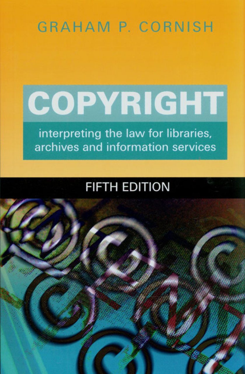 Copyright: Interpreting the Law for Libraries, Archives and Information Services