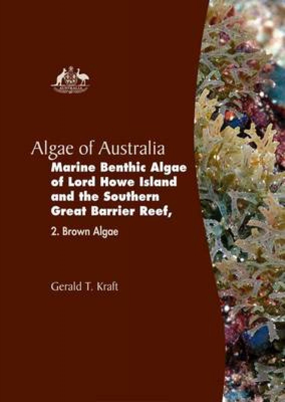Algae of Australia: Marine Benthic Algae of Lord Howe Island and the Southern Great Barrier Reef, Volume 2: Brown Algae