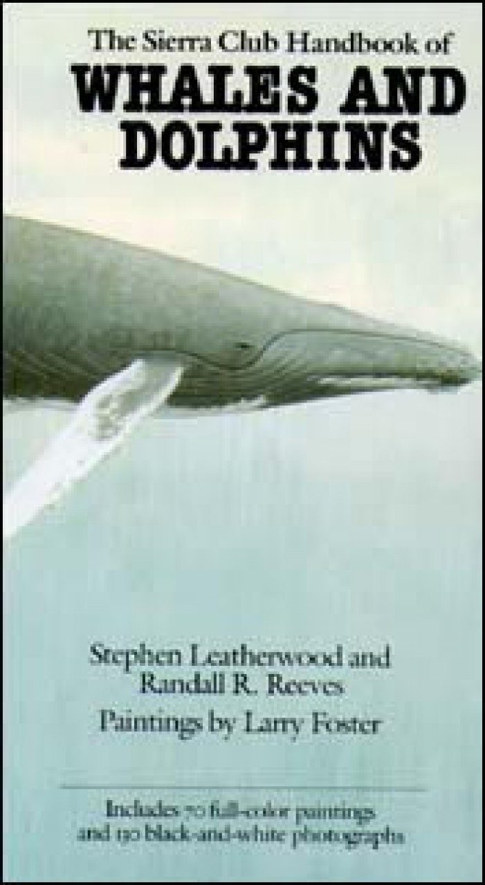 The Sierra Club Handbook of Whales and Dolphins of the World