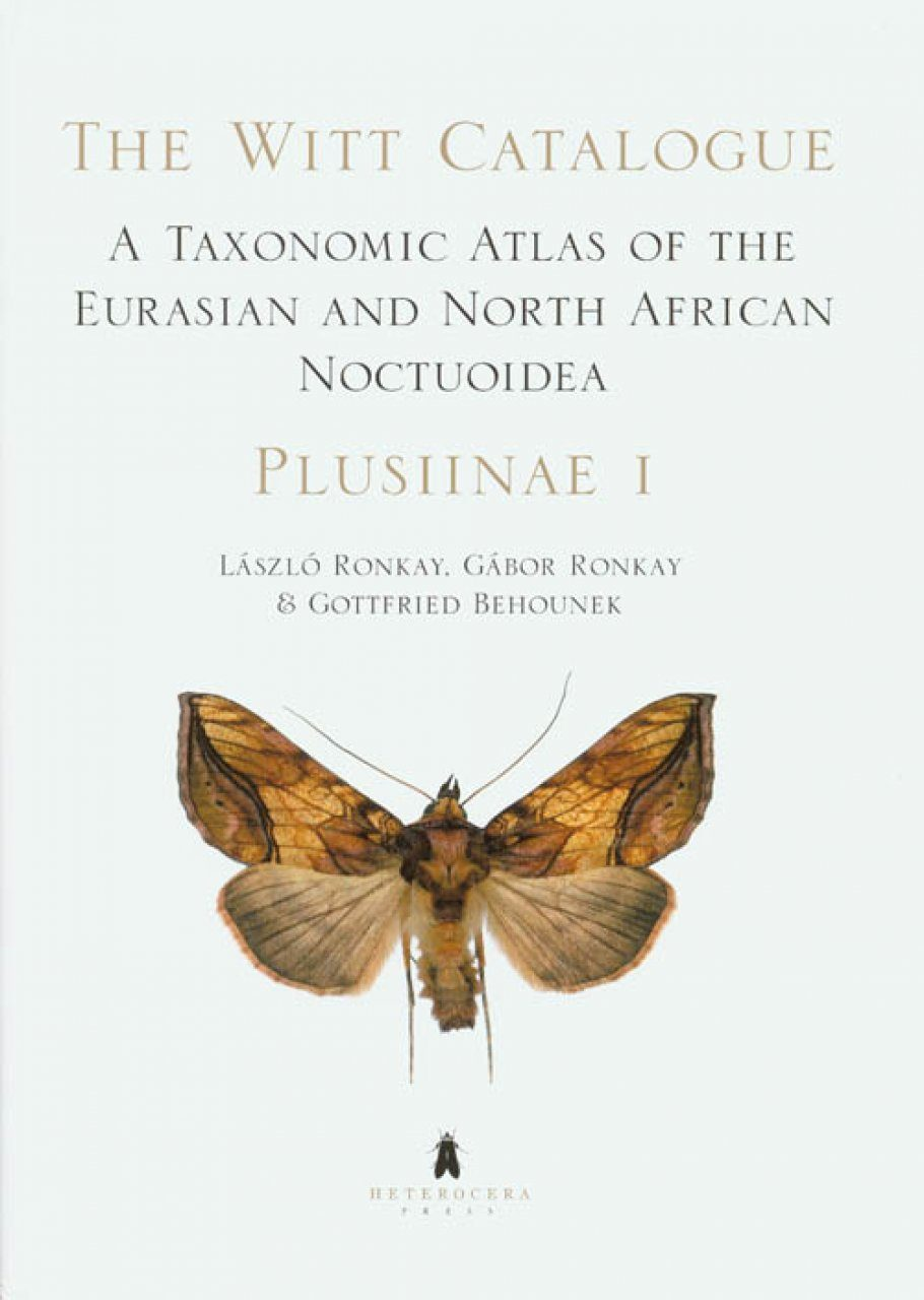 The Witt Catalogue, Volume 1: A Taxonomic Atlas of the Eurasian and North African Noctuoidea