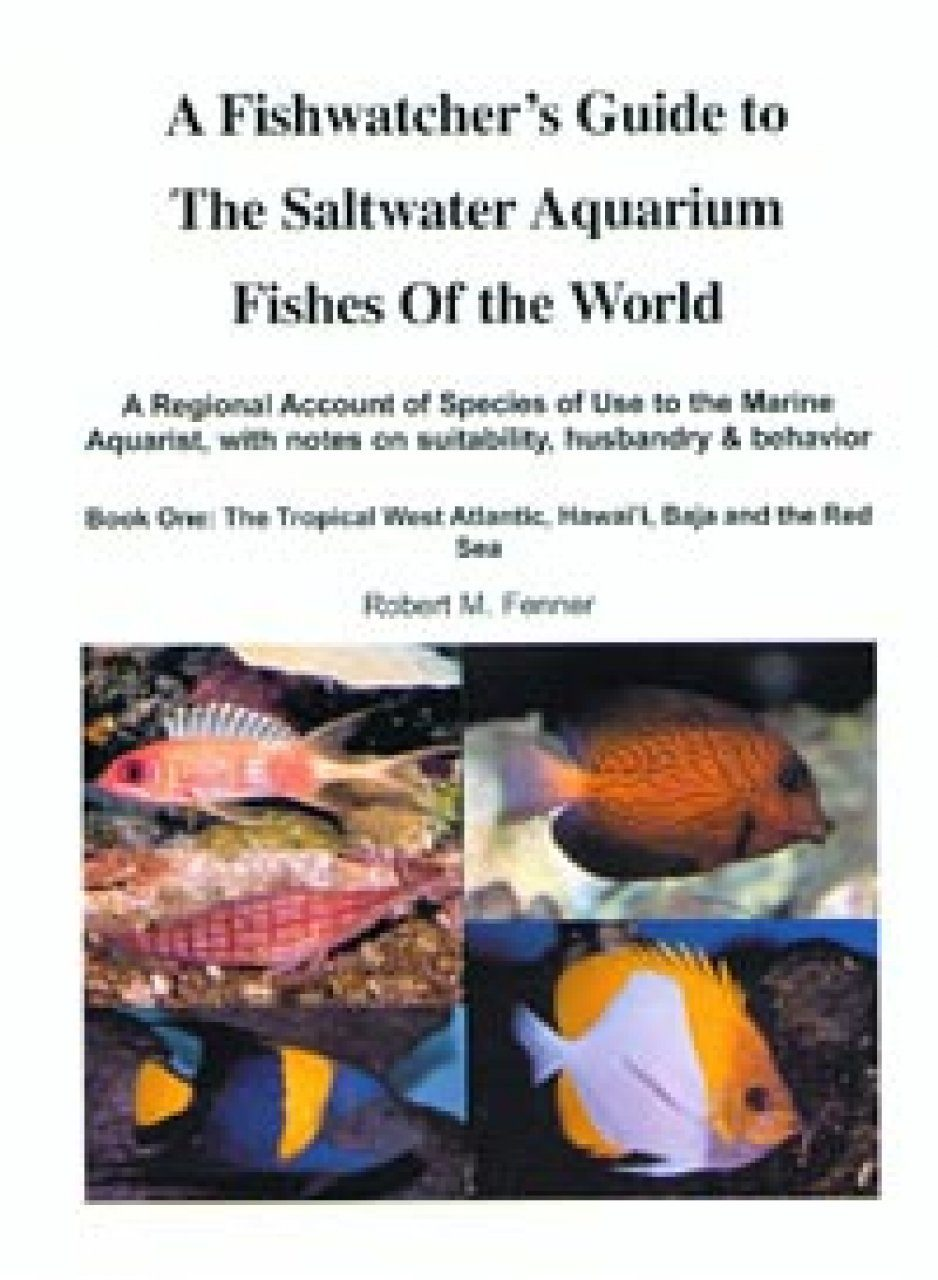 A Fishwatcher's Guide to the Saltwater Aquarium Fishes of the World