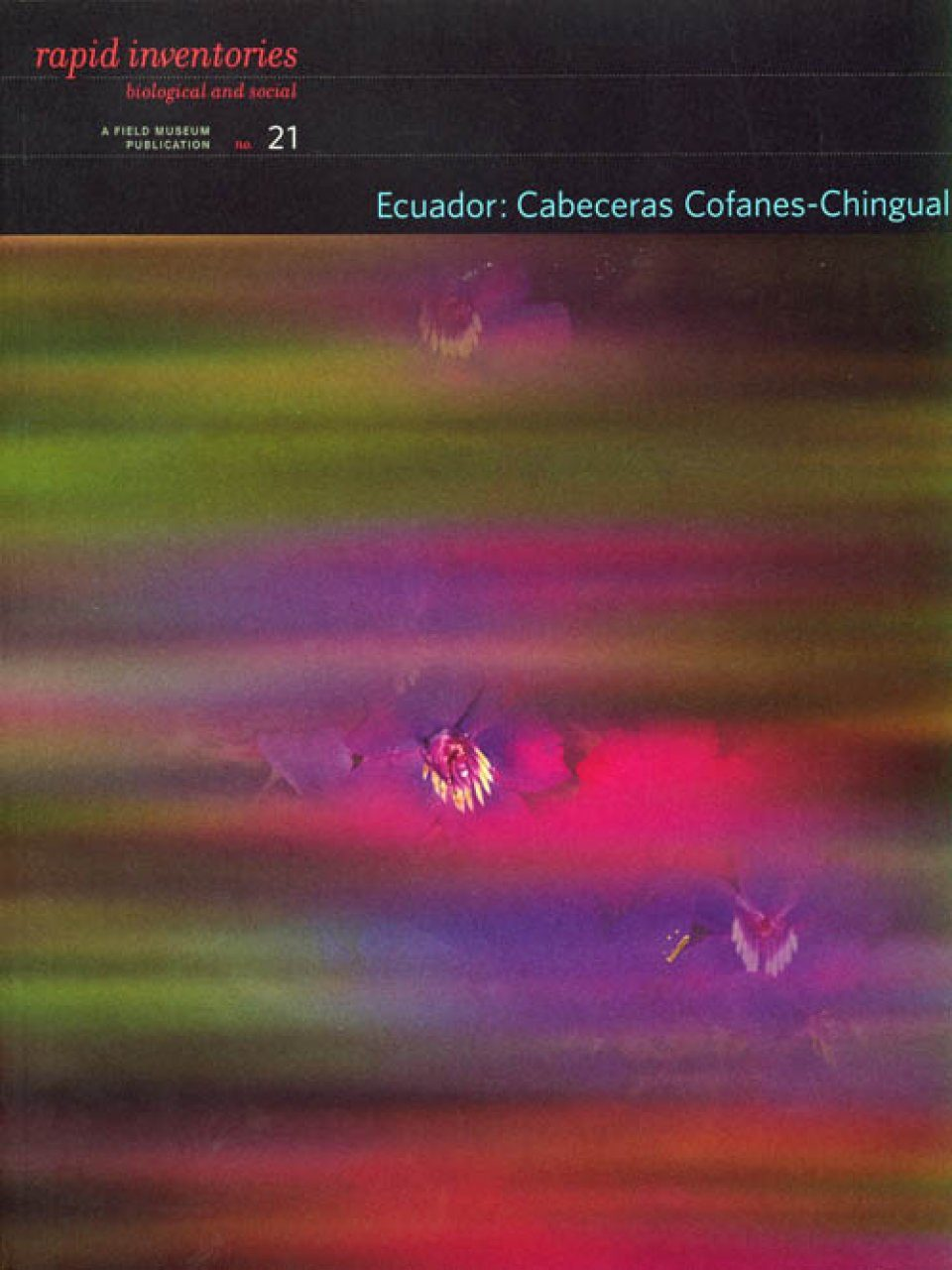 Rapid Biological Inventories, Volume 21: Ecuador: Cabeceras Cofanes-Chingual [English / Spanish]