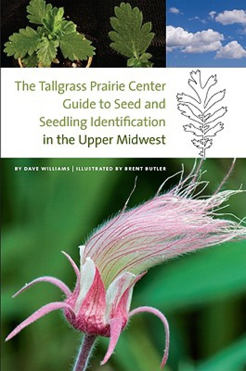The Tallgrass Prairie Center Guide to Seed and Seedling Identification in the Upper Midwest