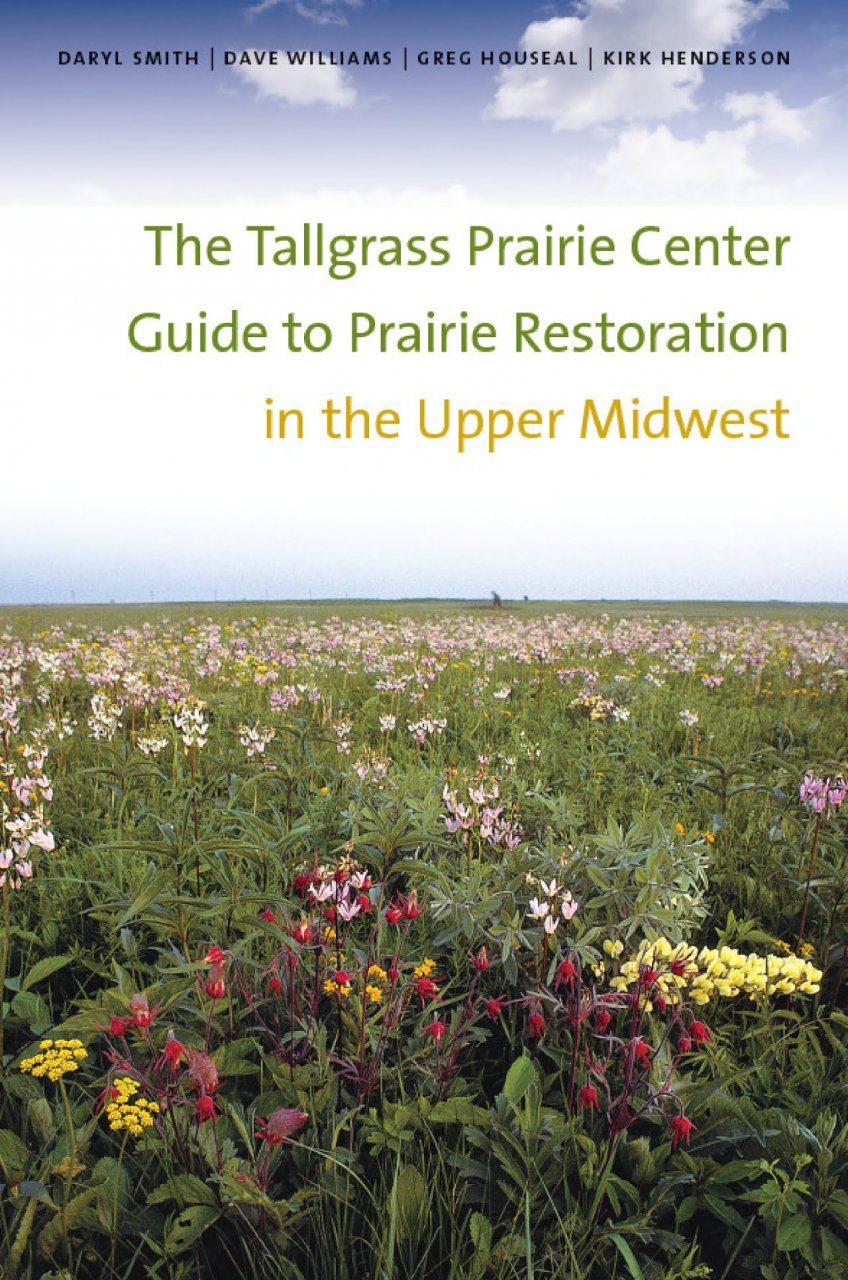The Tallgrass Prairie Center Guide to Prairie Restoration in the Upper Midwest