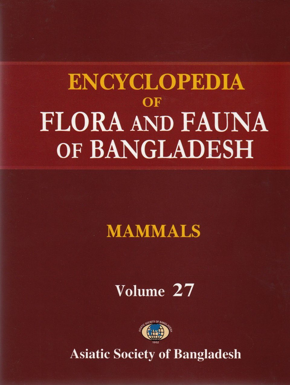 Encyclopedia of Flora and Fauna of Bangladesh, Volume 27: Mammals