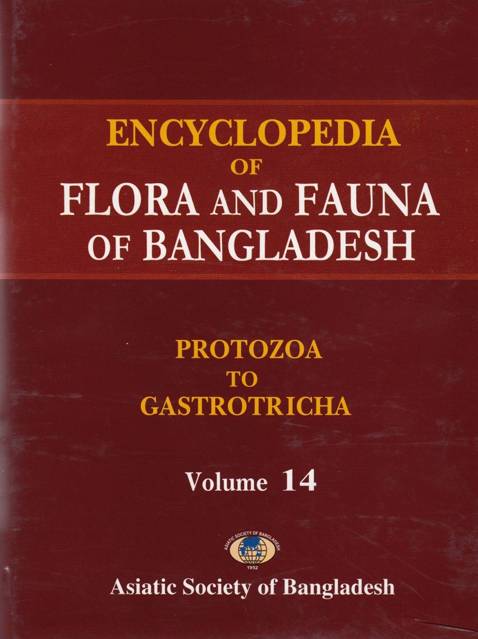 Encyclopedia of Flora and Fauna of Bangladesh, Volume 14: Protozoa to Gastrotricha