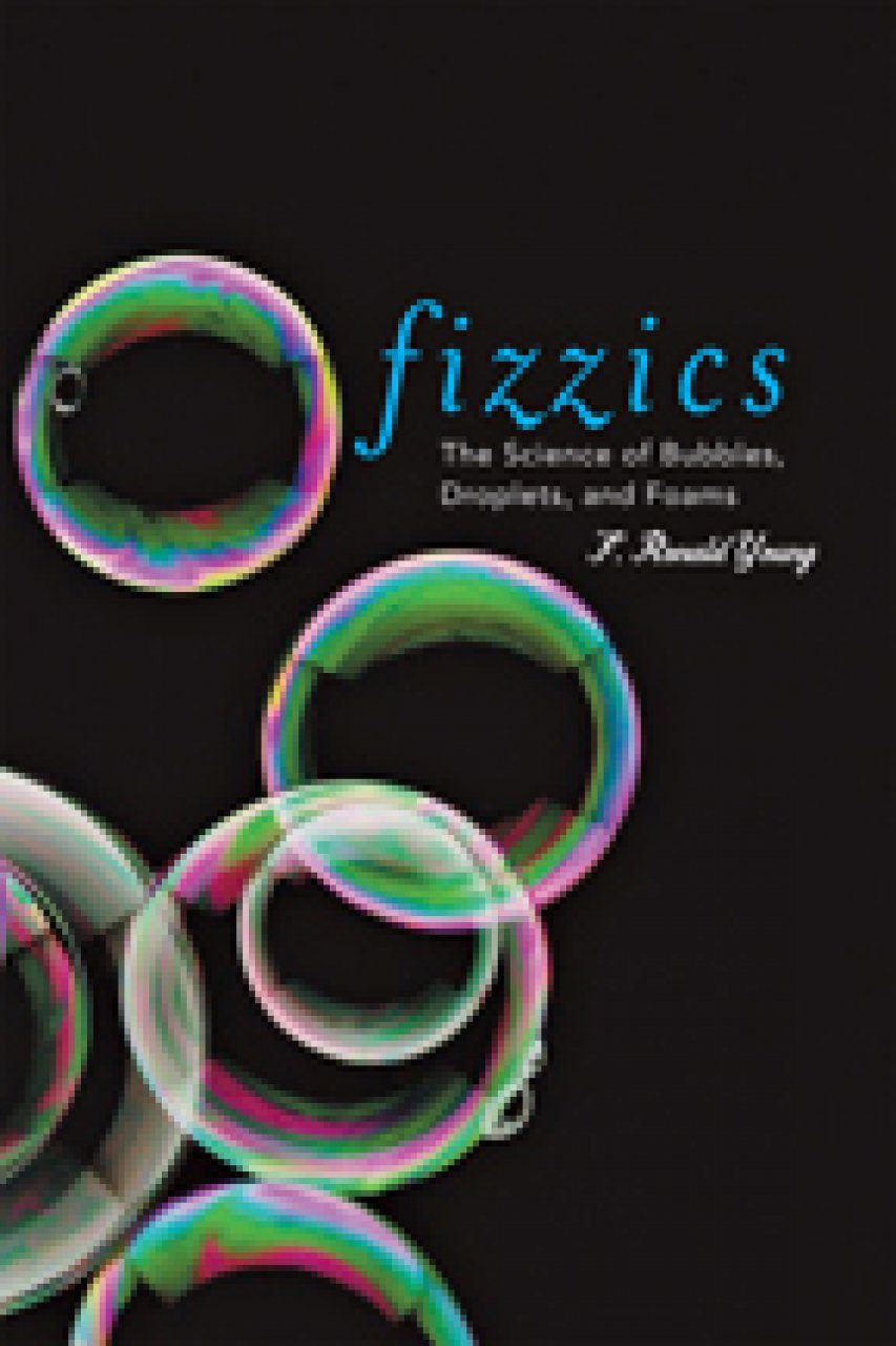 Fizzics: The Science of Bubbles, Droplets, and Foams