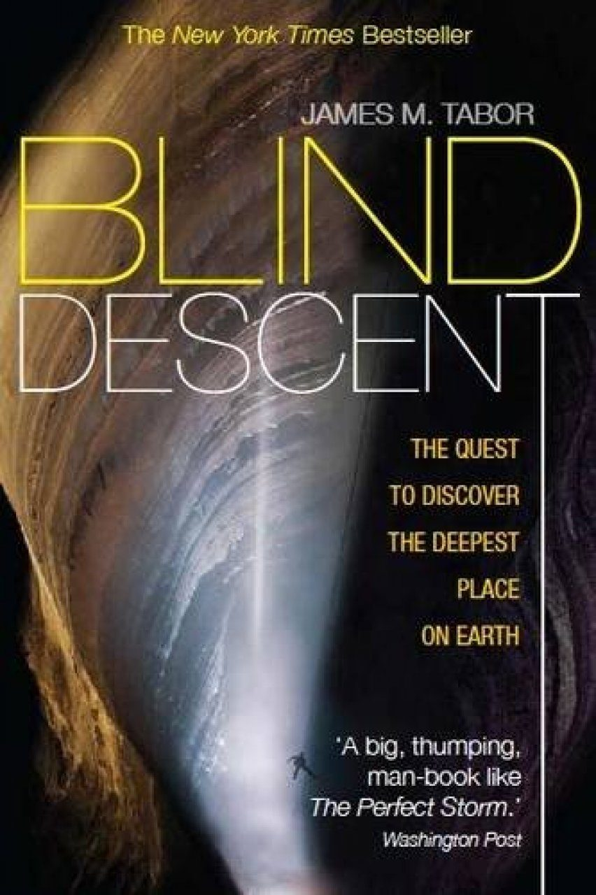 Blind Descent The Quest to Discover the Deepest Cave on Earth