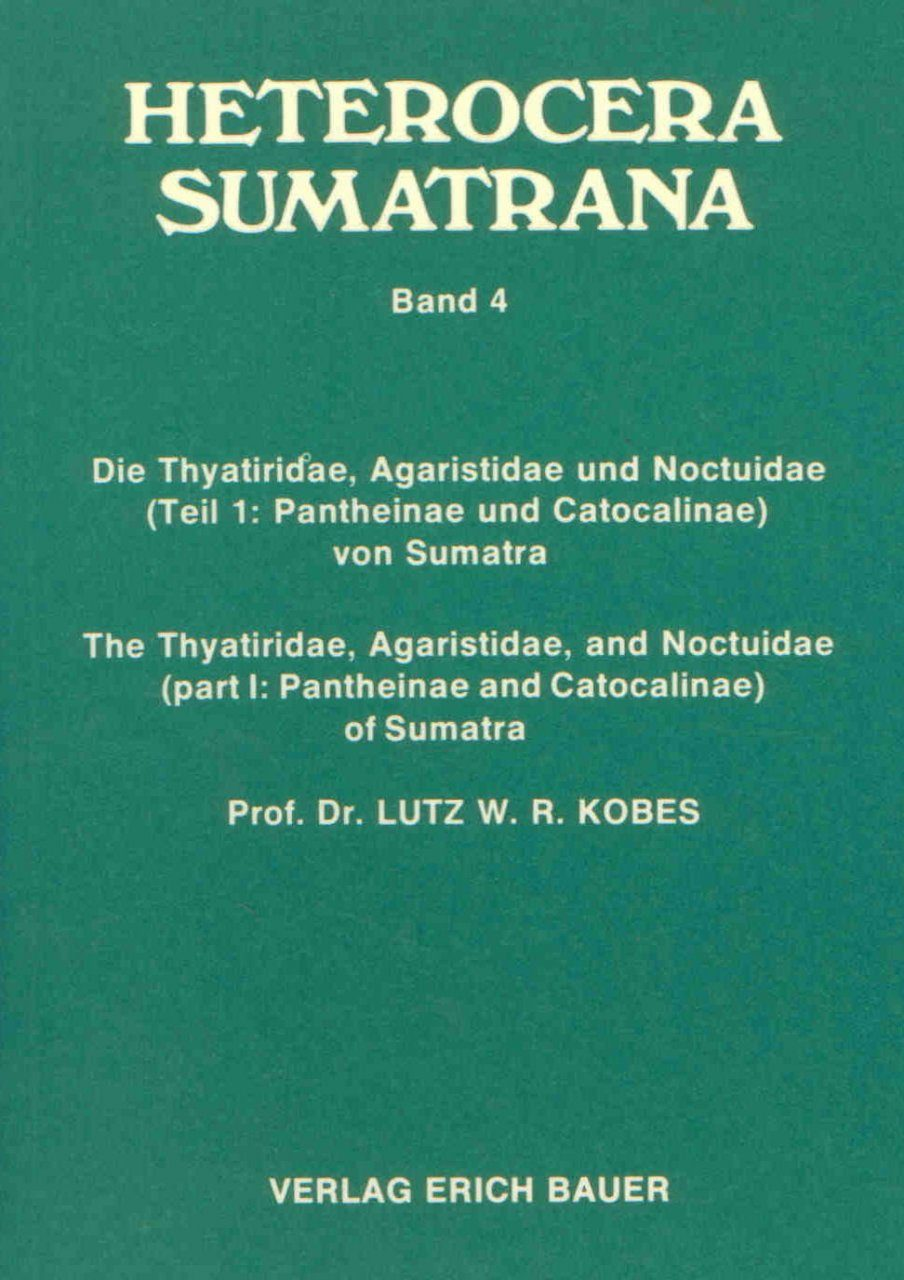 Heterocera Sumatrana, Volume 4 (Green Book): The Thyatiridae, Agaristidae and Noctuidae (Part 1: Pantheinae and Catocalinae) of Sumatra / Die Thyatiridae, Agaristidae und Noctuidae (Teil 1: Pantheinae und Catocalinae) von Sumatra (2-Volume Set)