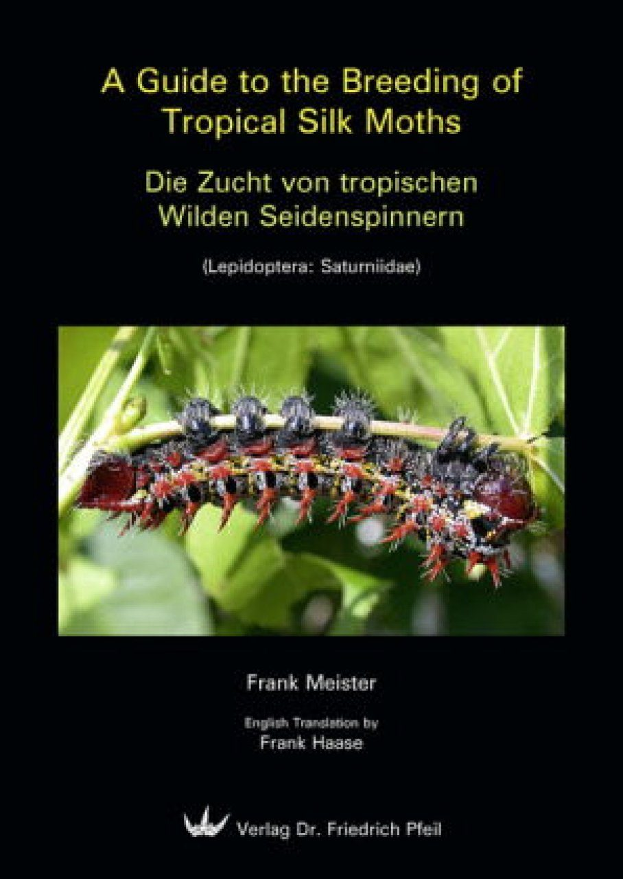 A Guide to the Breeding of Tropical Silk Moths / Die Zucht von tropischen Wilden Seidenspinnern