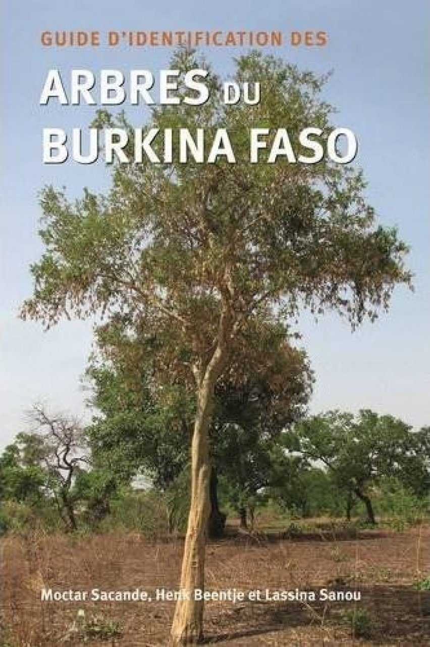 Guide d'Identification des Arbres du Burkina Faso [Identification Guide to the Trees of Burkino Faso]