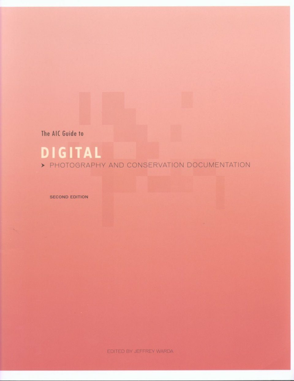 The AIC Guide to Digital Photography and Conservation Documentation